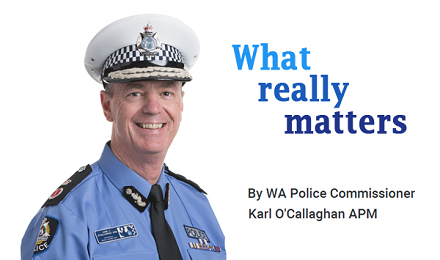 What really matters - by WA Police Commissioner Karl O'Callaghan