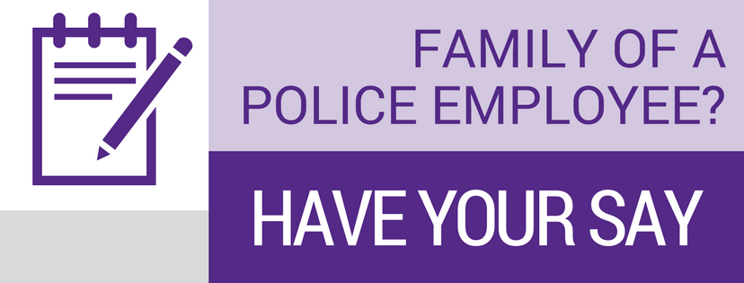 Family of a police employee? Have your say